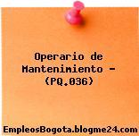 Operario de Mantenimiento – (PQ.036)