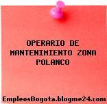 OPERARIO DE MANTENIMIENTO – ZONA POLANCO
