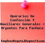 Operarios De Confección Y Auxiliares Generales – Urgentes Para Pachuca