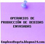 OPERARIOS DE PRODUCCIÓN DE BEBIDAS ENVASADAS