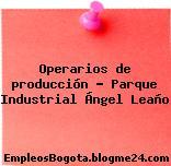 Operarios de producción – Parque Industrial Ángel Leaño