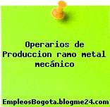 Operarios de Produccion ramo metal mecánico