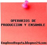 OPERARIOS DE PRODUCCION Y ENSAMBLE