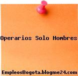 Operarios Solo Hombres