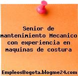 Senior de mantenimiento – Mecanico con experiencia en maquinas de costura