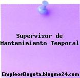Supervisor de Mantenimiento Temporal
