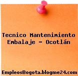 Tecnico Mantenimiento Embalaje – Ocotlán