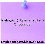 Trabajo : Operario/a – 3 turnos