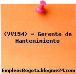 (VV154) – Gerente de Mantenimiento
