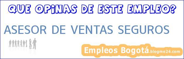 ASESOR DE VENTAS SEGUROS