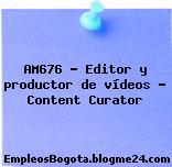 AM676 – Editor y productor de vídeos – Content Curator