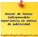 Asesor de Ventas indispensable experiencia en ventas de publicidad