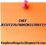 CHEF EJECUTIVO/ADMINISTRATIVO