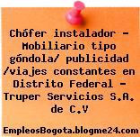 Chófer instalador – Mobiliario tipo góndola/ publicidad /viajes constantes en Distrito Federal – Truper Servicios S.A. de C.V