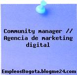 Community manager // Agencia de marketing digital