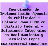 Coordinador de Implementación Agencia de Publicidad – Colonia Roma CDMX en Distrito Federal – Soluciones Integrales en Reclutamiento y Servicios Empre
