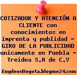 COTIZADOR Y ATENCIÓN A CLIENTE con conocimientos en imprenta y publidad – GIRO DE LA PUBLICIDAD unicamente en Puebla – Treidea S.A de C.V