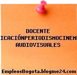 DOCENTE COMUNICACIÓNPERIODISMOCINEMEDIOS AUDIOVISUALES