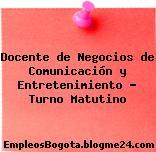 Docente de Negocios de Comunicación y Entretenimiento – Turno Matutino