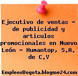 Ejecutivo de ventas – de publicidad y articulos promocionales en Nuevo León – Humantop, S.A. de C.V