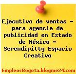 Ejecutivo de ventas – para agencia de publicidad en Estado de México – Serendipitty Espacio Creativo