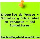 Ejecutivo de Ventas – Sociales y Publicidad en Veracruz – Red Consultores