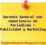 Gerente General con experiencia en Periodismo – Publicidad y Marketing