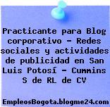 Practicante para Blog corporativo – Redes sociales y actividades de publicidad en San Luis Potosí – Cummins S de RL de CV