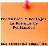 Producción Y Montajes En Agencia De Publicidad