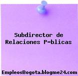 Subdirector de Relaciones P?blicas