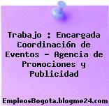Trabajo : Encargada Coordinación de Eventos – Agencia de Promociones y Publicidad