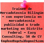 Trainee de Mercadotecnia Bilingüe – con experiencia en mercadotecnia publicidad o trade marketing en Distrito Federal – Easy Consulting, SA de CV