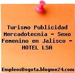 Turismo Publicidad Mercadotecnia – Sexo Femenino en Jalisco – HOTEL LSA