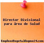 Director Divisional para área de Salud