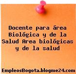 Docente para área Biológica y de la Salud Area biológicas y de la salud