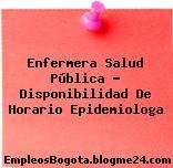 Enfermera Salud Pública – Disponibilidad De Horario Epidemiologa