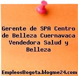 Gerente de SPA Centro de Belleza Cuernavaca Vendedora Salud y Belleza