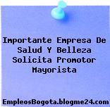 Importante Empresa De Salud Y Belleza Solicita Promotor Mayorista