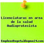 Licenciaturas en area de la salud Audioprotesista