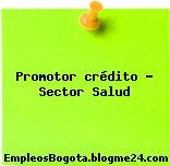 Promotor crédito – Sector Salud