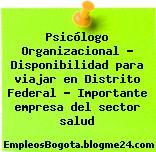 Psicólogo Organizacional – Disponibilidad para viajar en Distrito Federal – Importante empresa del sector salud