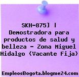 SKH-875] | Demostradora para productos de salud y belleza – Zona Miguel Hidalgo (Vacante Fija)