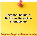 Urgente Salud Y Belleza Necesita Promotores