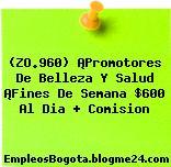 (ZO.960) ¡Promotores De Belleza Y Salud ¡Fines De Semana $600 Al Dia + Comision