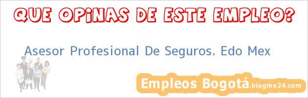 Asesor Profesional De Seguros. Edo Mex