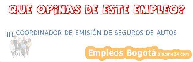 ¡¡¡ COORDINADOR DE EMISIÓN DE SEGUROS DE AUTOS