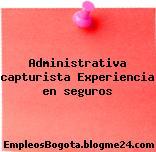 Administrativa capturista Experiencia en seguros