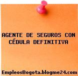 AGENTE DE SEGUROS CON CÉDULA DEFINITIVA