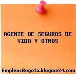 AGENTE DE SEGUROS DE VIDA Y OTROS