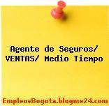 Agente de Seguros/ VENTAS/ Medio Tiempo